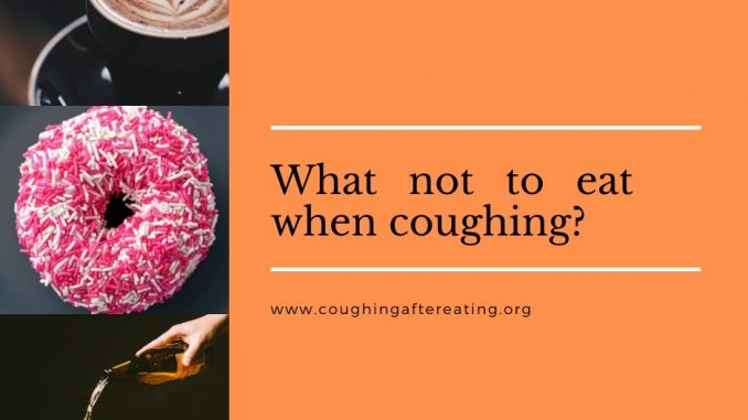 What not to eat when coughing?